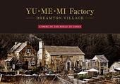 YU・ME・MI Factory-DREAMTON VILLAGEYUMEMI OF THE WORLD IN JAPAN
